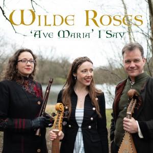 Wilde Roses: 'Ave Maria' I Say